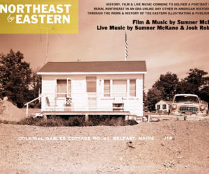 "Wiscasset filmmaker and composer Sumner McKane will bring his multimedia show ""The Northeast by Eastern"" to Damariscotta's Lincoln Theater in January."