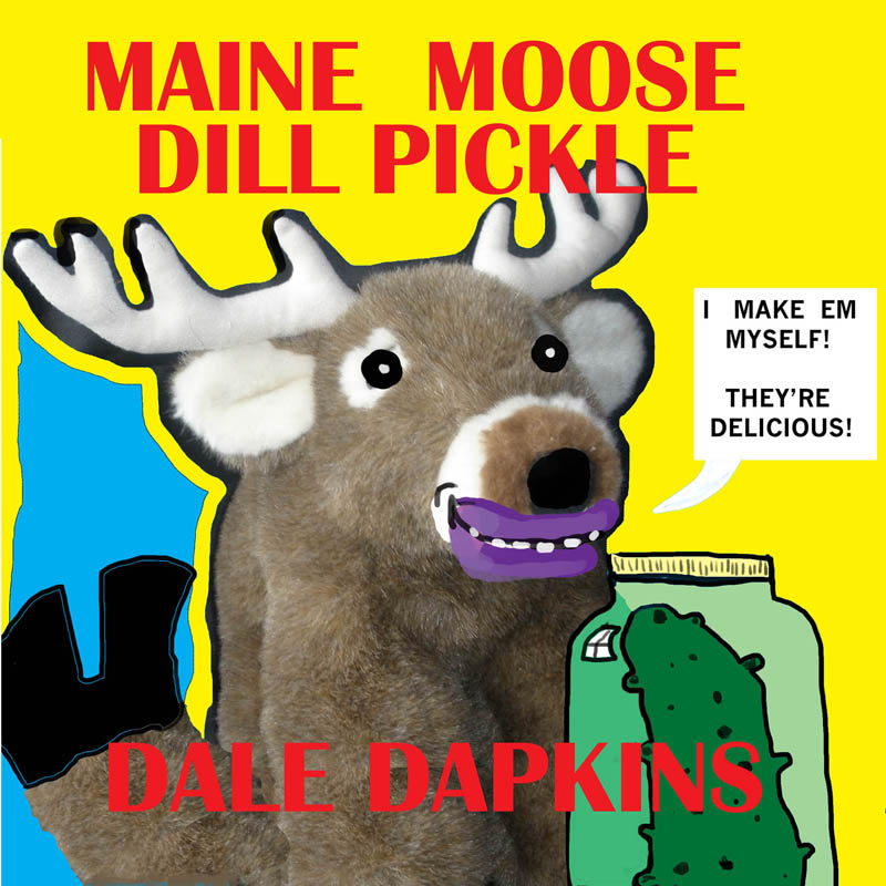 "The cover of one of Dale Dapkins' new children's books, ""Maine Moose Dill Pickle."" (Image courtesy Dale Dapkins)"
