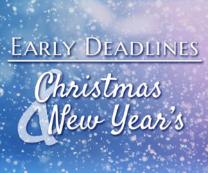Early Deadlines: Christmas and New Year's