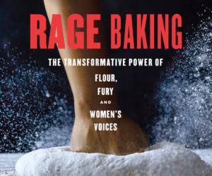 """The cover of Kathy Gunst's cookbook """"Rage Baking: The Transformative Power of Flour, Fury, and Women's Voices."""" (Photo courtesy Lincoln Theater)"""