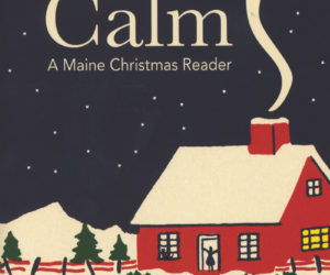 """All is Calm: A Maine Christmas Reader,"" newly released by Islandport Press, includes an essay by Round Pond writer May B. Davidson."