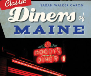 "The new book ""Classic Diners of Maine"" is sure to be an indulgent read."