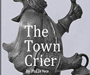 """The cover art of Phil Di Vece's new book, """"The Town Crier."""""""