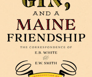 """The cover of """"Chickens, Gin, and a Maine Friendship: The Correspondence of E.B. White and E.W. Smith."""""""