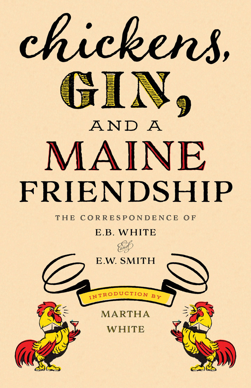 "The cover of ""Chickens, Gin, and a Maine Friendship: The Correspondence of E.B. White and E.W. Smith."""